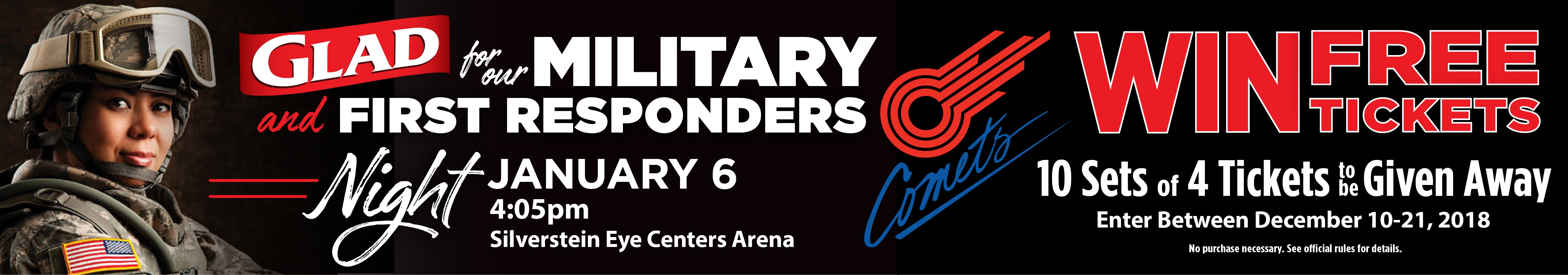 Register to Win FREE Comets Tickets! 4:05 pm - January 6 2019 - Glad for our Military and First Responders night at Silverstein Eye Centers Arena. 10 Sets of 4 Tickets to be Given Away. Register Between Dec. 10th - 21st.