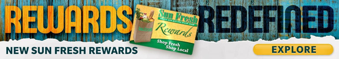 Rewards Redefined! New Sun Fresh Rewards. Explore >